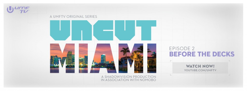 UMF TV's UNCUT MIAMI Releases Episode 2
